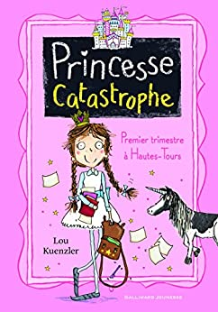 Princesse Catastrophe (Tome 1) - Premier trimestre à Hautes-Tours par [Kuenzler, Lou]