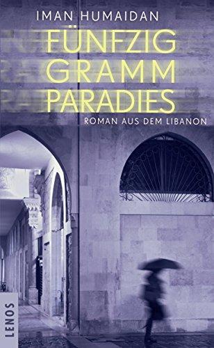 Fünfzig Gramm Paradies: Roman aus dem Libanon (Arabische Welten)