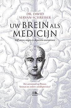 Uw brein als medicijn: zelf stress, angst en depressie overwinnen van [Servan-Schreiber, David]