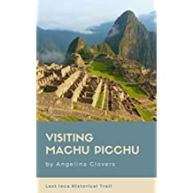 Visiting Machu Picchu: Lost Inca Historical Trail Travel Picture Book (English Edition)