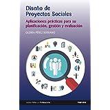 Diseño de Proyectos Sociales: Aplicaciones prácticas para su planificación, gestión y evaluación (Guías para la formación nº 12) (Spanish Edition)