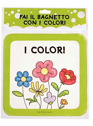 Fai il bagnetto con i colori. Ediz. a colori