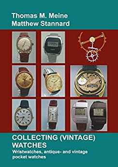 Collecting (Vintage) Watches: Wristwatches, antique- and vintage pocket watches