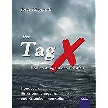 Der Tag X - Vorbereitung auf den Ernstfall: Handbuch für Krisenmanagement und Krisenkommunikation