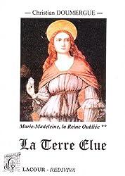 Marie-Madeleine : la Reine Oubliée : Tome 2 (livres V à X): La Terre Elue