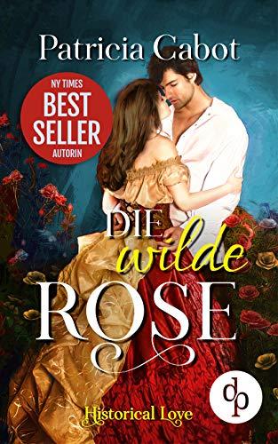 Rose Georgette (Die wilde Rose (Historisch, Liebe) (Historical Love-Reihe 2))