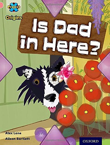 Project X Origins: Pink Book Band, Oxford Level 1+: My Family: Is Dad in Here? by Alex Lane (2014-01-09)