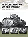 French Tanks of World War II (1): Infantry and Battle Tanks (New Vanguard, Band 209)