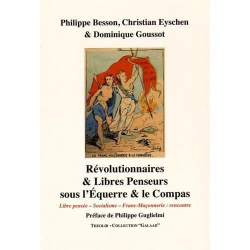 Révolutionnaires et libres penseurs sous l'Equerre et le Compas : Libre pensée, socialisme, franc-maçonnerie : rencontre