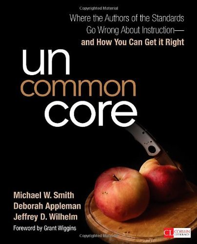Uncommon Core: Where the Authors of the Standards Go Wrong About Instruction-and How You Can Get It Right (Corwin Literacy) by Michael W. (William) Smith (2014-04-15)