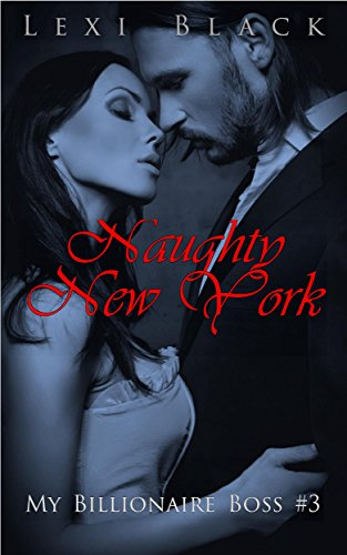 Naughty New York (My Billionaire Boss Book 3)