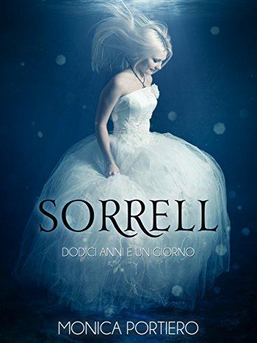 Monica Portiero - Sorrell, dodici anni e un giorno (2016)