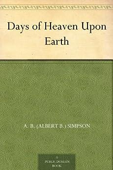 Days of Heaven Upon Earth (English Edition) von [Simpson, A. B. (Albert B.)]