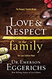 Love and Respect in the Family: The Respect Parents Desire, the Love Children Need by Dr. Emerson Eggerichs (2013-11-12)