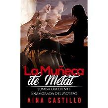 La Muñeca de Metal: Sumisa Obediente Enamorada del Motero (Romance Oscuro y Erótico)