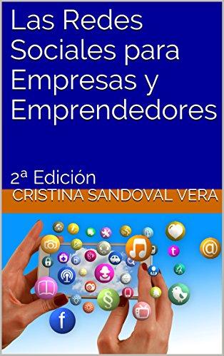 Las Redes Sociales para Empresas y Emprendedores: 2ª Edición por Cristina Sandoval Vera