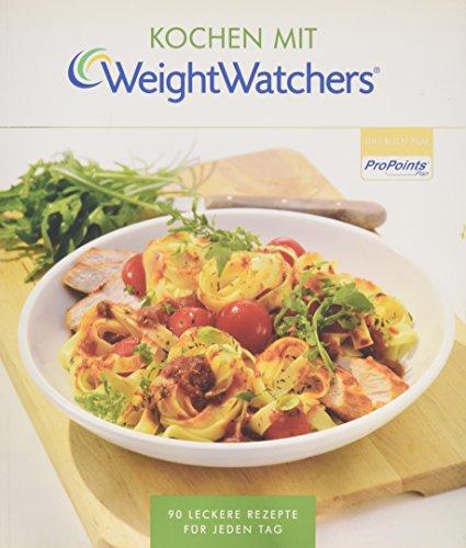 Kochen mit Weight Watchers: 90 leckere Rezepte für jeden Tag nach dem ProPoints® Plan par Weight Watchers Deutschland
