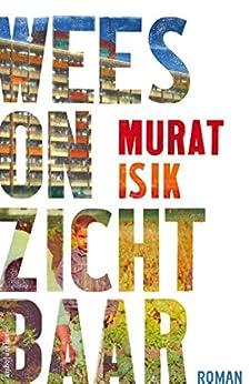 Wees onzichtbaar van [Isik, Murat]