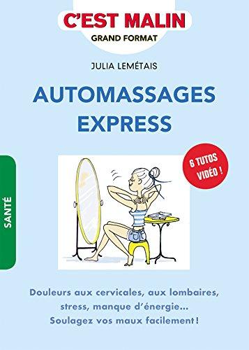 Automassages express, c'est malin: Douleurs aux cervicales, aux lombaires, stress, manque d'nergie... Soulagez vos maux facilement !