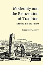 Modernity and the Reinvention of Tradition: Backing into the Future by Stephen Prickett (2013-01-03)