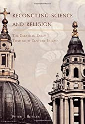 Reconciling Science and Religion: The Debate in Early Twentieth-century Britain (Science & Its Conceptual Foundations)