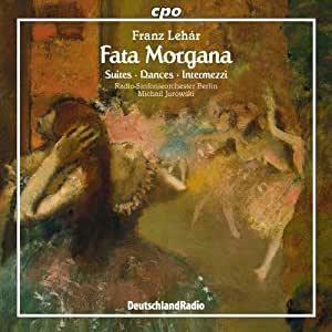 Lehár: Fata Morgana (Suites, Dances and Intermezzi)