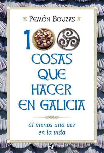 100 cosas que hacer en Galicia al menos una vez en la vida por Pemón Bouzas