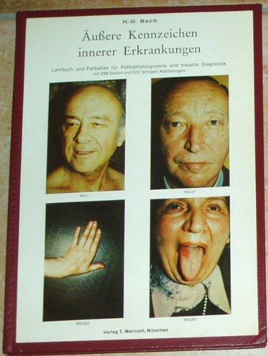 Äussere Kennzeichen innerer Erkrankungen. Lehrbuch und Farbatlas für Pathophysiognomie und visuelle Diagnostik