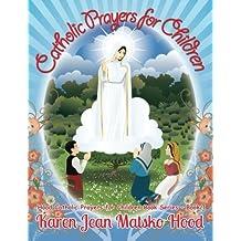 Catholic Prayers for Children by Karen Jean Matsko Hood (2014-01-01)