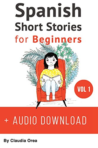 Spanish: Short Stories for Beginners + Audio Download: Improve your reading and listening skills in Spanish por Claudia Orea