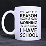 lilihome Funny Humorous You are The Reason I Wake UP Every Morning LOL Just Kidding I Have School Ceramic Coffee White Mug (11 Ounce) Good Gift Idea