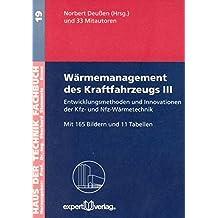 Wärmemanagement des Kraftfahrzeugs / Wärmemanagement des Kraftfahrzeugs, III:: Entwicklungsmethoden und Innovationen der Kfz- und Nfz-Wärmetechnik (Haus der Technik - Fachbuchreihe)