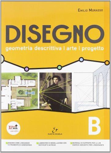 Disegno. Geometria descrittiva, arte, progetto. Vol. B. Per il Liceo scientifico. Con espansione online