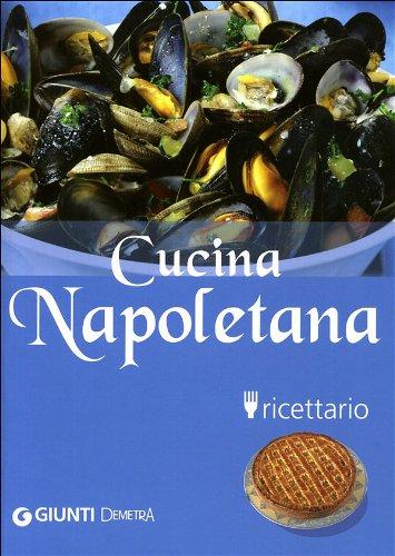 Cucina napoletana. Ricettario. Ediz. illustrata