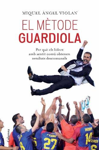 El mètode Guardiola: per què els líders amb sentit comú obtenen resultats descomunals (NO FICCIÓ COLUMNA Book 85) (Catalan Edition) por Miquel Àngel Violan