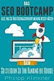 Das SEO-Bootcamp: Alles, was Sie über Suchmaschinenoptimierung wissen müssen.: So optimieren Sie Ihre Webseite und steigern Ihr Ranking bei Google. Der Ratgeber für moderne SEO. (SEO Buch, SEO eBook)