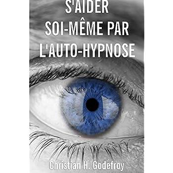 S'aider soi-même par l'auto-hypnose: La technique et ses applications pratiques