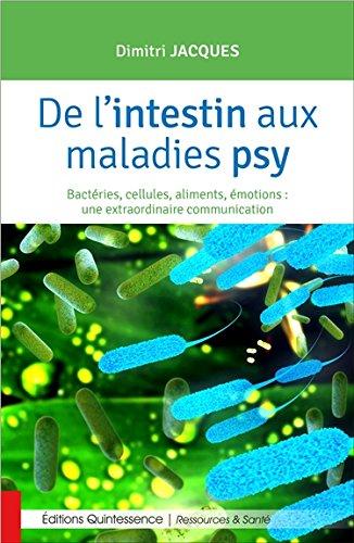 De l'intestin aux maladies psy - Bactéries, cellules, aliments, émotions...