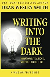 Writing into the Dark: How to Write a Novel without an Outline (WMG Writer's Guides) (Volume 9) by Dean Wesley Smith (2015-05-07)