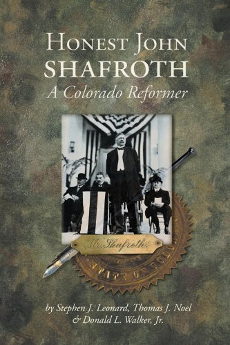 Honest John Shafroth: A Colorado Reformer (Colorado History) by Stephen J. Leonard (2003-07-02)