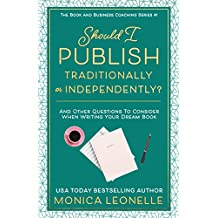 Should I Publish Traditionally or Independently? And Other Relevant Questions To Consider When Writing Your Dream Book (Book and Business Coaching #1)