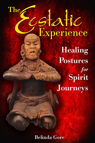 The Ecstatic Experience: Healing Postures for Spirit Journeys (English Edition)