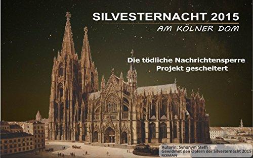 Silvesternacht 2015 am Kölner Domplatz: Die tödliche Nachrichtensperre