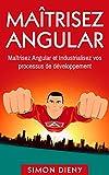 Maîtriser Angular: Apprenez les concepts avancés et industrialisez vos développements