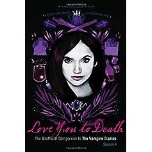[(Love You to Death: Season 4: The Unofficial Companion to the Vampire Diaries )] [Author: Crissy Calhoun] [Nov-2013]