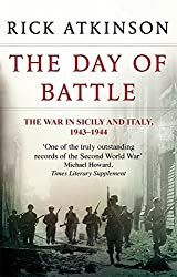 The Day Of Battle: The War in Sicily and Italy 1943-44 (Liberation Trilogy) by Rick Atkinson (2013-05-02)