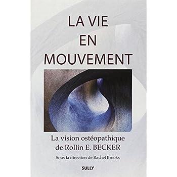 La vie en mouvement : La vision ostéopathique de Rollin E. Becker, DO