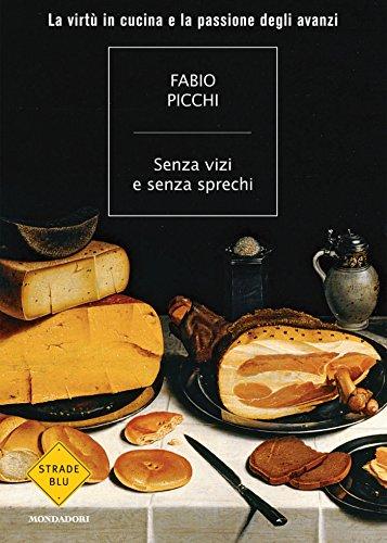Senza vizi e senza sprechi: La virtù in cucina e la passione degli avanzi (Strade blu. Non Fiction)