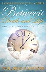 Between Death and Life: Conversations with a Spirit by Dolores Cannon (2013-11-01)
