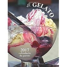 Il gelato 2017 calendario da parete (Edizione Italia)